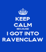 KEEP CALM BECAUSE I GOT INTO RAVENCLAW - Personalised Poster A4 size