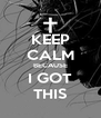 KEEP CALM BECAUSE I GOT THIS - Personalised Poster A4 size