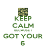 KEEP CALM BECAUSE I GOT YOUR 6 - Personalised Poster A4 size