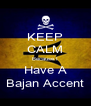 KEEP CALM Because I Have A Bajan Accent - Personalised Poster A4 size