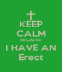 KEEP CALM BECAUSE I HAVE AN Erect - Personalised Poster A4 size