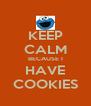 KEEP CALM BECAUSE I HAVE COOKIES - Personalised Poster A4 size