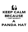 KEEP CALM BECAUSE I JUST BOUGHT A PANDA HAT - Personalised Poster A4 size