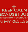KEEP CALM BECAUSE I JUST LEARNED HOW TO SNAPSHOT  ON MY GALAXY  - Personalised Poster A4 size