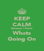 KEEP CALM Because I Know Whats Going On - Personalised Poster A4 size