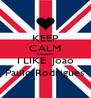KEEP CALM because   I LIKE  Joao  Paulo Rodrigues - Personalised Poster A4 size