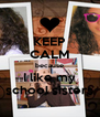 KEEP CALM because I like my school sisters - Personalised Poster A4 size