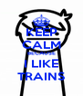 KEEP CALM BECAUSE I LIKE TRAINS - Personalised Poster A4 size
