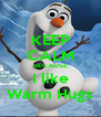 KEEP CALM BECAUSE I like Warm Hugs - Personalised Poster A4 size