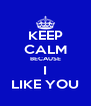 KEEP CALM BECAUSE I LIKE YOU - Personalised Poster A4 size