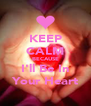 KEEP CALM BECAUSE I'll Be In Your Heart - Personalised Poster A4 size
