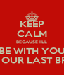 KEEP CALM BECAUSE I'LL BE WITH YOU UNTIL OUR LAST BREATH - Personalised Poster A4 size