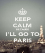 KEEP CALM BECAUSE I'LL GO TO PARIS - Personalised Poster A4 size