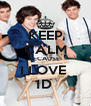 KEEP CALM BECAUSE  I LOVE  1D  - Personalised Poster A4 size