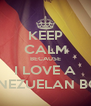 KEEP CALM BECAUSE I LOVE A VENEZUELAN BOY - Personalised Poster A4 size