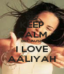 KEEP CALM BECAUSE I LOVE AALIYAH - Personalised Poster A4 size