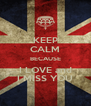 KEEP CALM BECAUSE I LOVE and I MISS YOU - Personalised Poster A4 size
