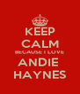 KEEP CALM BECAUSE I LOVE ANDIE  HAYNES - Personalised Poster A4 size