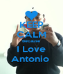 KEEP CALM Because I Love Antonio  - Personalised Poster A4 size