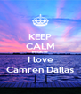 KEEP CALM Because I love Camren Dallas - Personalised Poster A4 size