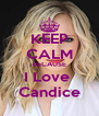 KEEP CALM BECAUSE I Love  Candice - Personalised Poster A4 size