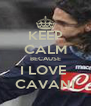 KEEP CALM BECAUSE I LOVE  CAVANI - Personalised Poster A4 size