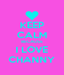 KEEP CALM BECAUSE I LOVE CHANNY - Personalised Poster A4 size