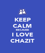KEEP CALM BECAUSE I LOVE CHAZIT - Personalised Poster A4 size