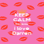 KEEP CALM because i love Darren - Personalised Poster A4 size