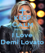 KEEP CALM BECAUSE I Love Demi Lovato - Personalised Poster A4 size