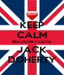 KEEP CALM BECAUSE I LOVE JACK DOHERTY - Personalised Poster A4 size