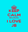 KEEP CALM BECAUSE I LOVE JB - Personalised Poster A4 size