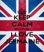 KEEP CALM BECAUSE I LOVE JERMAINE - Personalised Poster A4 size