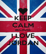 KEEP CALM BECAUSE I LOVE JORDAN - Personalised Poster A4 size