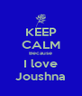 KEEP CALM Because I love Joushna - Personalised Poster A4 size