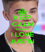 KEEP CALM because I LOVE JUSTIN - Personalised Poster A4 size
