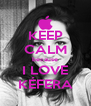 KEEP CALM because I LOVE KÉFERA - Personalised Poster A4 size