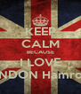 KEEP CALM BECAUSE I LOVE LONDON Hamrouni - Personalised Poster A4 size