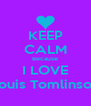 KEEP CALM Because I LOVE Louis Tomlinson - Personalised Poster A4 size