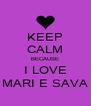 KEEP CALM BECAUSE I LOVE MARI E SAVA - Personalised Poster A4 size