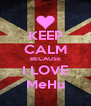 KEEP CALM BECAUSE I LOVE MeHu - Personalised Poster A4 size