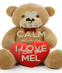 KEEP CALM BECAUSE I LOVE MEL - Personalised Poster A4 size