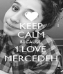 KEEP CALM BECAUSE  I LOVE MERCEDEH - Personalised Poster A4 size