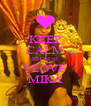 KEEP CALM BECAUSE I LOVE MIKA - Personalised Poster A4 size