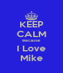 KEEP CALM Because I Love Mike - Personalised Poster A4 size