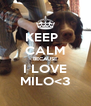 KEEP   CALM BECAUSE I LOVE MILO<3 - Personalised Poster A4 size