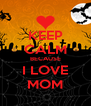 KEEP CALM BECAUSE I LOVE MOM - Personalised Poster A4 size