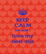 KEEP CALM because i love my best dija - Personalised Poster A4 size