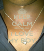 KEEP CALM BECAUSE I LOVE MY BOY - Personalised Poster A4 size