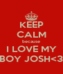 KEEP CALM because I LOVE MY BOY JOSH<3 - Personalised Poster A4 size